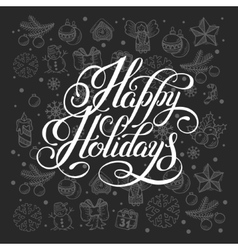 Happy holidays lettering inscription handwritten vector