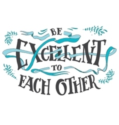 Be excellent to each other hand lettering quote vector