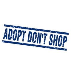 Square grunge blue adopt dont shop stamp vector