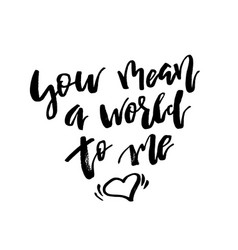 you mean a world to me - happy valentines day vector image