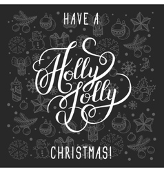 have a holly jolly christmas lettering inscription vector image
