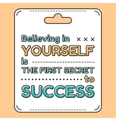 Believing in yourself is the first secret to vector
