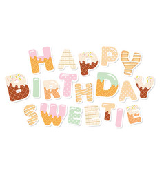 Happy birthday sweetie sweet letters paper vector