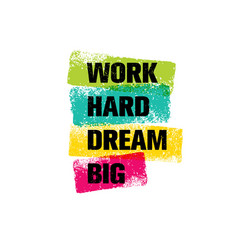 work hard dream big creative motivation quote vector image vector image