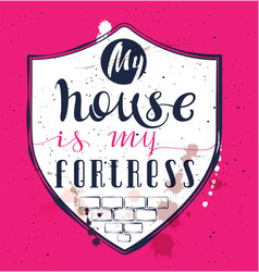 My home is my fortress proverb text on shield vector