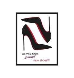 All you need is love and shoesposter shoes vector