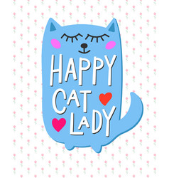 Happy crazy cat lady shirt quote lettering vector