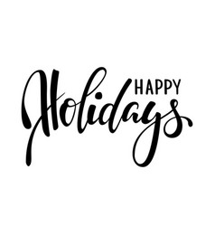 happy holidays hand drawn creative calligraphy vector image vector image