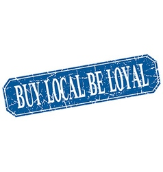 Buy local be loyal blue square vintage grunge vector