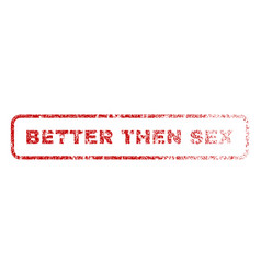 Better then sex rubber stamp vector