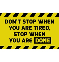 Dont stop when you are tired sign vector