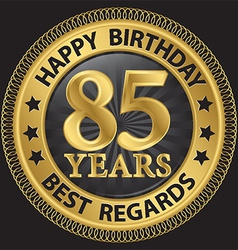 85 years happy birthday best regards gold label vector