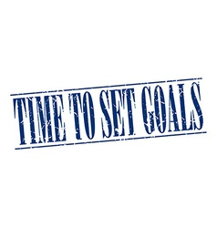 Time to set goals blue grunge vintage stamp vector