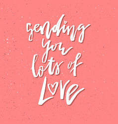 sending you lots of love - inspirational vector image vector image