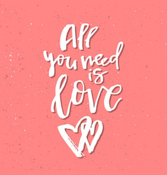 all you need is love - inspirational valentines vector image vector image