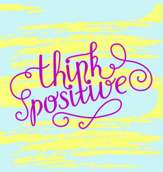 Hand lettering think positive on grunge brush vector