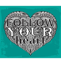 Text Follow your heart on hand drawn of ornate vector image vector image