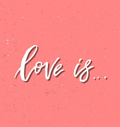 love is - inspirational valentines day romantic vector image
