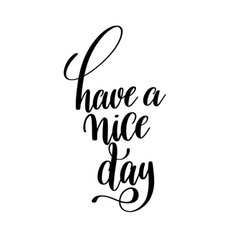 have a nice day black and white ink hand lettering vector image