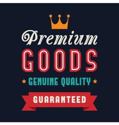 Premium goods genuine quality poster vector image vector image