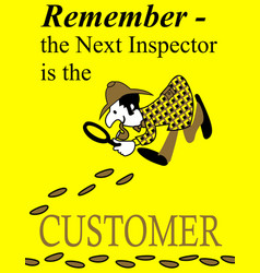 remember the next inspector is the customer vector image
