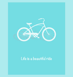 Bicycle life is a beautiful ride vector