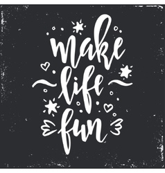 Make life fun inspirational hand drawn vector