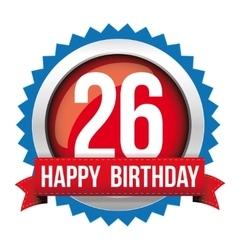 Twenty six years happy birthday badge ribbon vector image