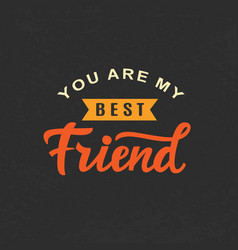 you are my best friend friendship day cute poster vector image vector image