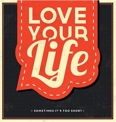 Typographic background love your life vector