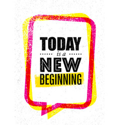 today is a new beginning trendy creative vector image vector image