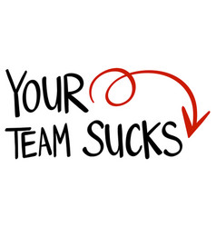 Word phrase for your team sucks vector