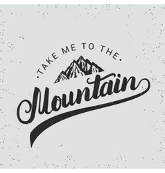 Take me to the mountain hand written typography vector image vector image