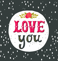 Love you Hand drawn vintage with hand-lettering vector image vector image