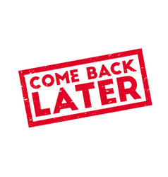 Come back later rubber stamp vector