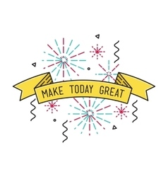 Make today great inspirational vector
