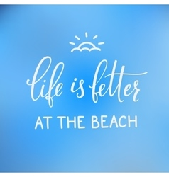 Summer lettering typography life better the beach vector