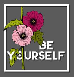 be yourself quote with alcea rosea hollyhockflower vector image
