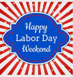happy labor day weekend vector image vector image