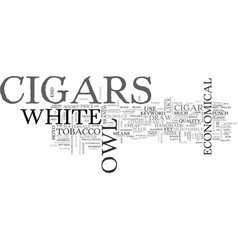 White owl cigars text word cloud concept vector