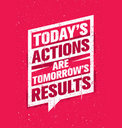 Today actions are tomorrow results inspiring vector