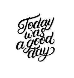 today was a good day hand written lettering vector image