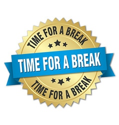 Time for a break 3d gold badge with blue ribbon vector