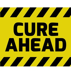 Cure ahead sign vector
