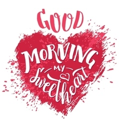 Good morning my sweetheart hand lettering card vector