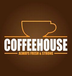 Coffeehouse always fresh strong brown background vector