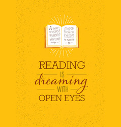 reading is dreaming with open eyes motivation vector image
