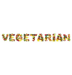 Word VEGETARIAN composed of different fruits with vector image vector image
