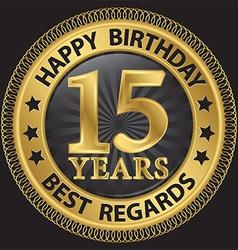 15 years happy birthday best regards gold label vector