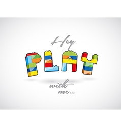 Hey play with me call out created of playing brick vector